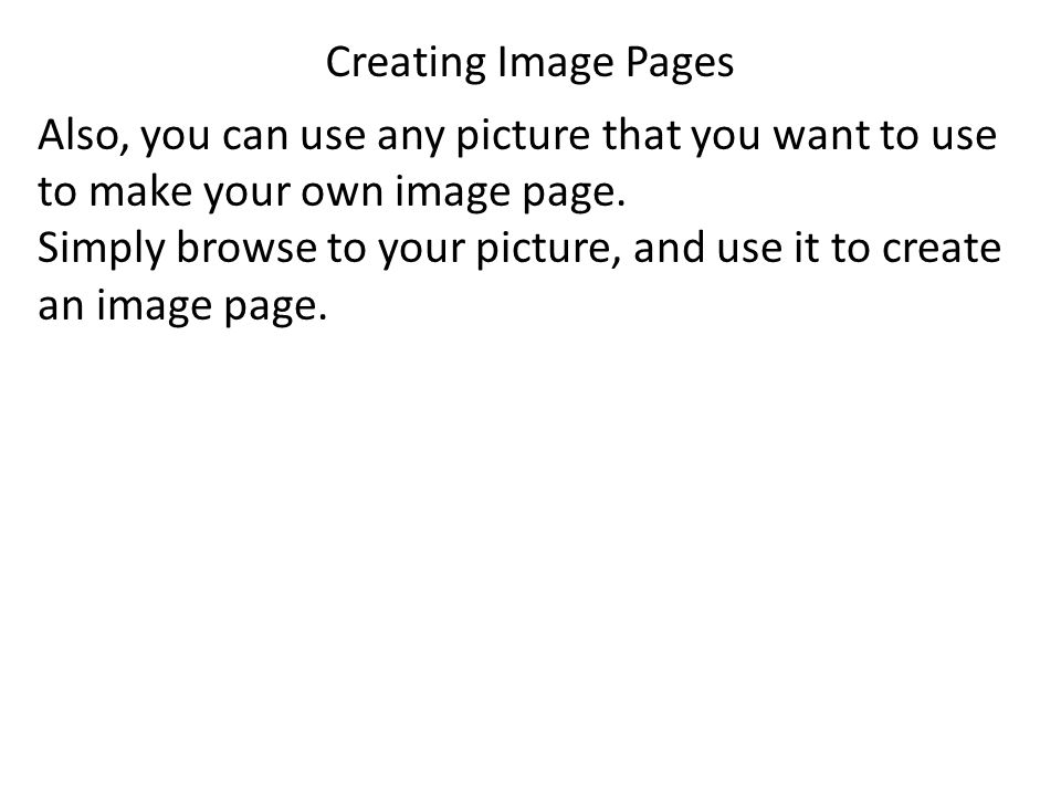 Creating Image Pages Also, you can use any picture that you want to use to make your own image page.