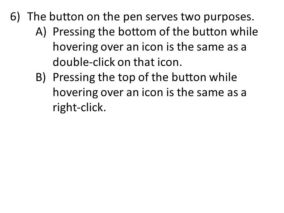 6)The button on the pen serves two purposes.