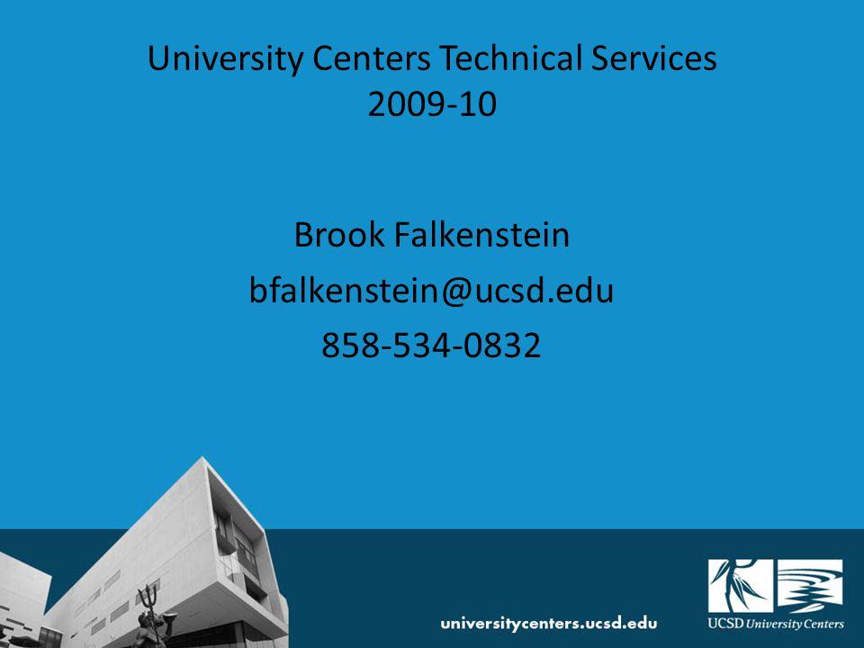 University Centers Technical Services 2009-10 Brook Falkenstein bfalkenstein@ucsd.edu 858-534-0832