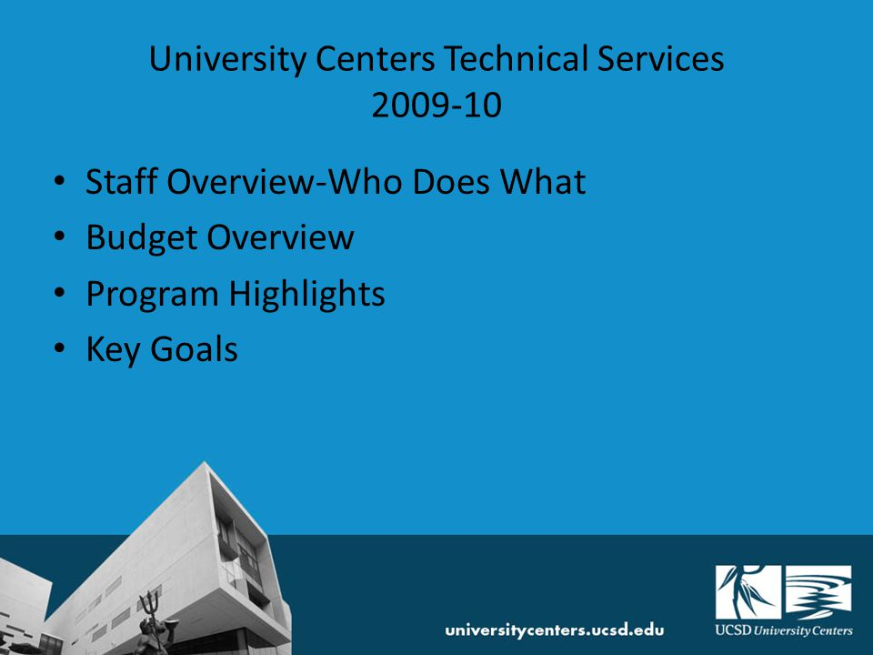 Staff Overview-Who Does What Budget Overview Program Highlights Key Goals University Centers Technical Services 2009-10