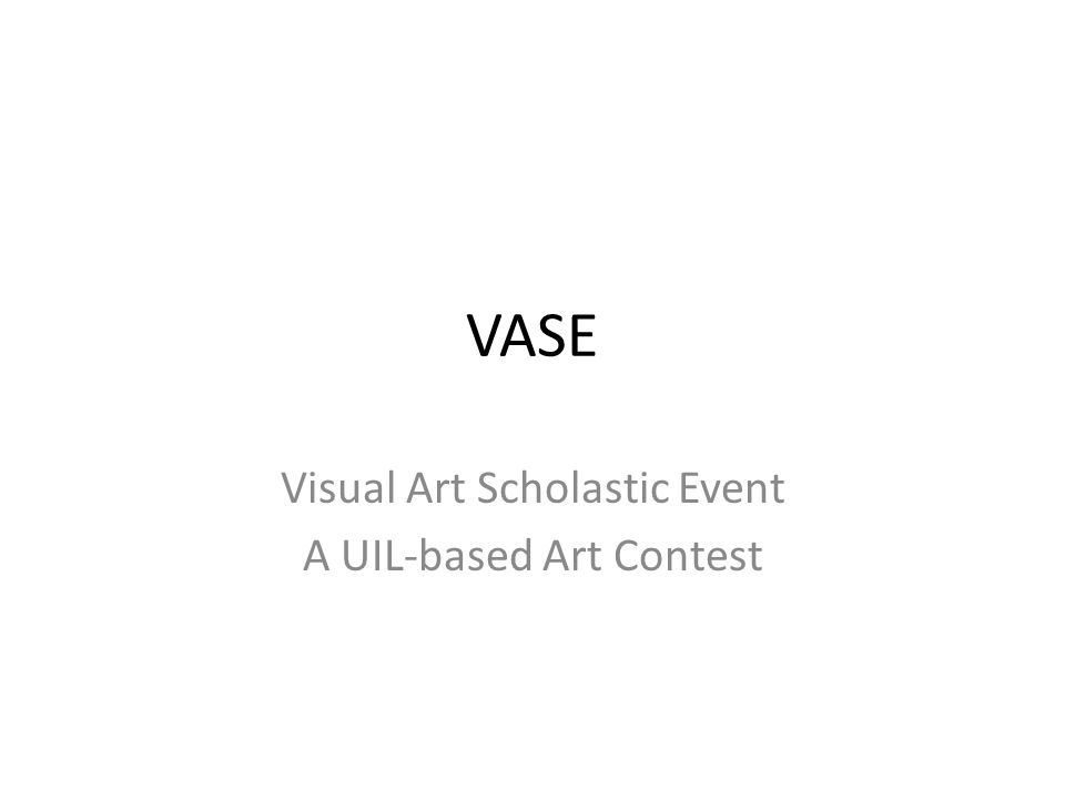 VASE Visual Art Scholastic Event A UIL-based Art Contest