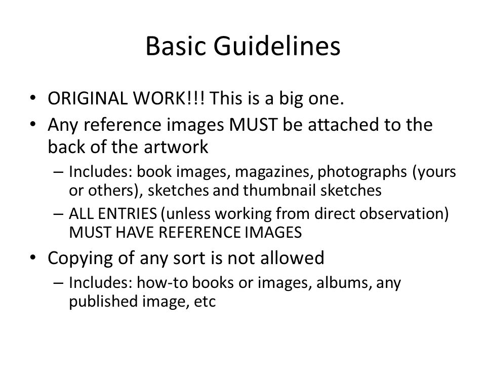 Basic Guidelines ORIGINAL WORK!!! This is a big one. Any reference images MUST be attached to the back of the artwork – Includes: book images, magazin