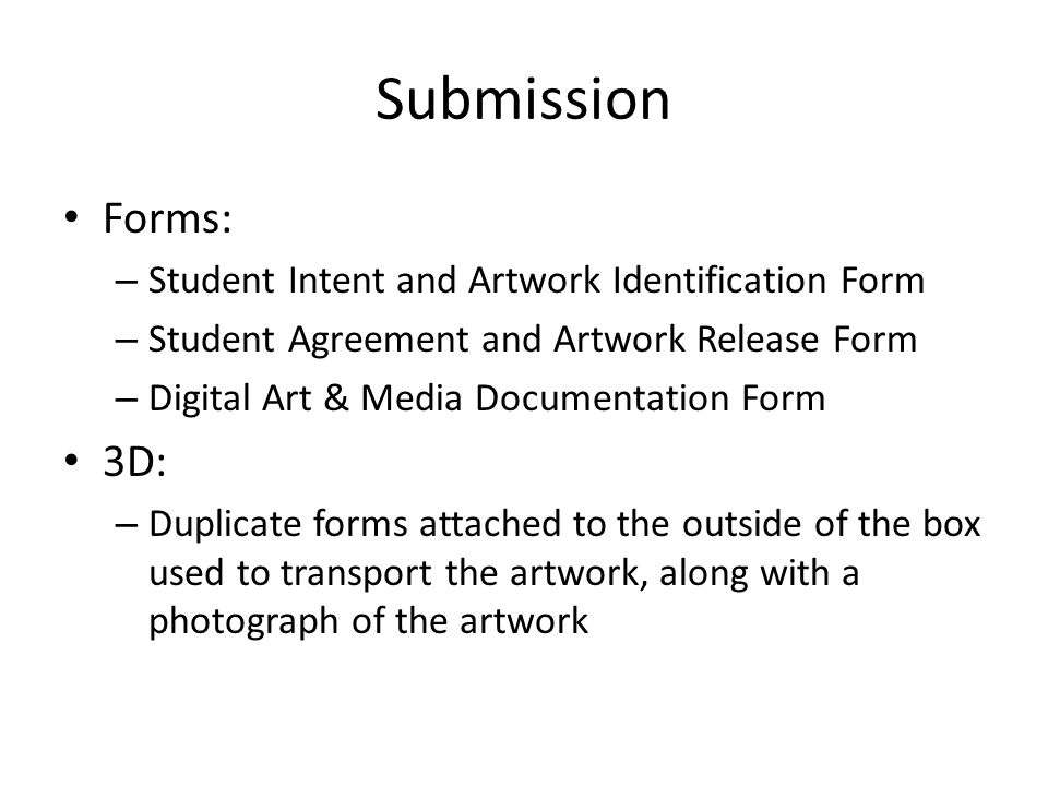 Submission Forms: – Student Intent and Artwork Identification Form – Student Agreement and Artwork Release Form – Digital Art & Media Documentation Fo