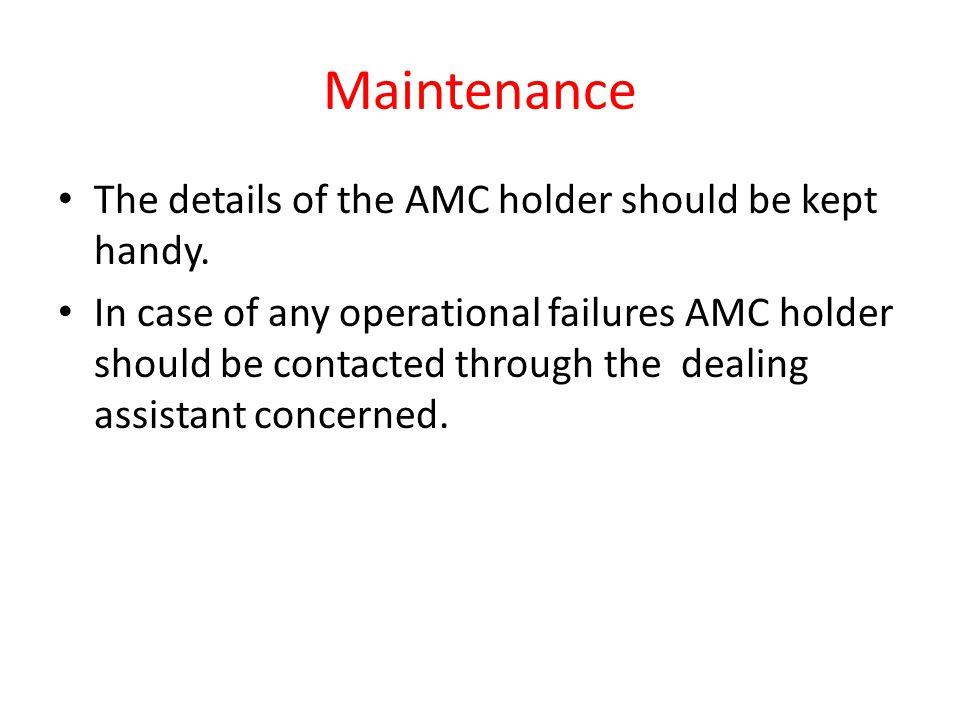 Maintenance The details of the AMC holder should be kept handy.