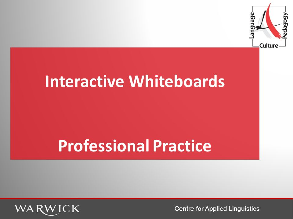 Centre for Applied Linguistics Interactive Whiteboards Professional Practice