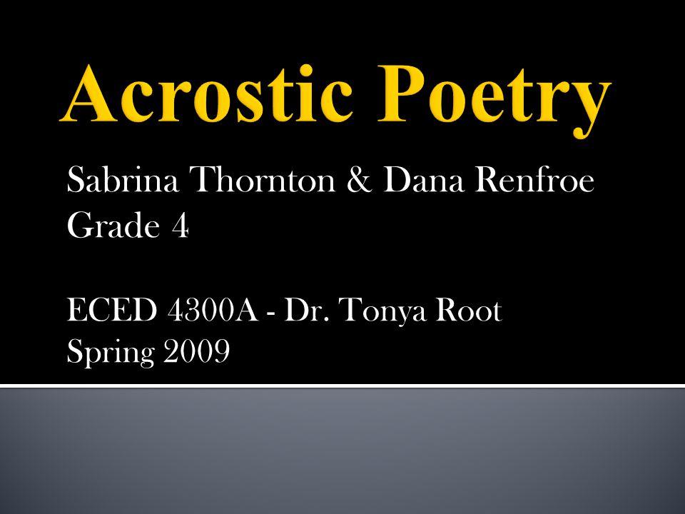 Sabrina Thornton & Dana Renfroe Grade 4 ECED 4300A - Dr. Tonya Root Spring 2009