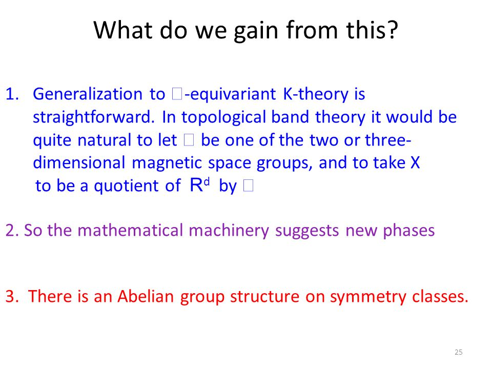 What do we gain from this. 25 1.Generalization to  -equivariant K-theory is straightforward.