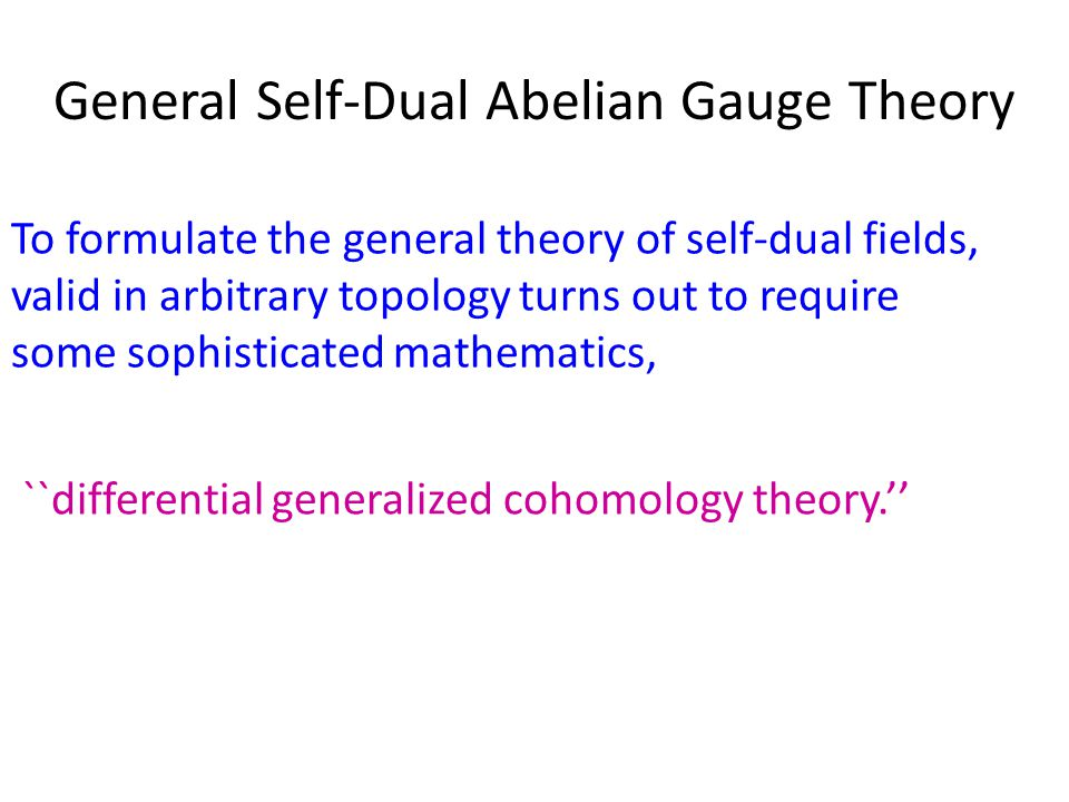 General Self-Dual Abelian Gauge Theory To formulate the general theory of self-dual fields, valid in arbitrary topology turns out to require some sophisticated mathematics, ``differential generalized cohomology theory.''