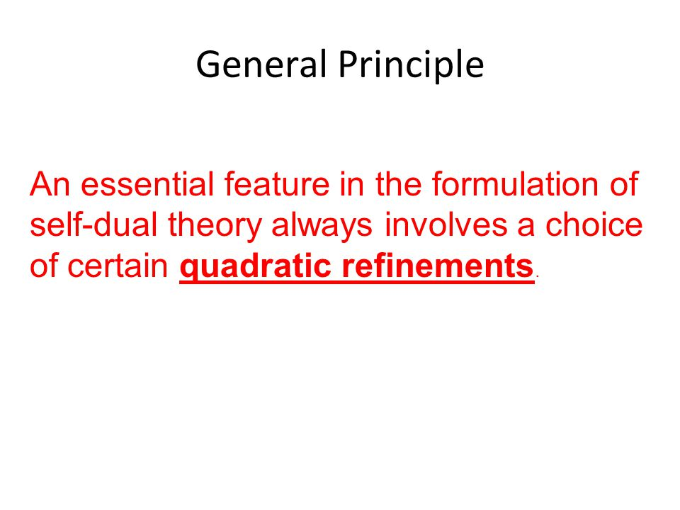 General Principle An essential feature in the formulation of self-dual theory always involves a choice of certain quadratic refinements.