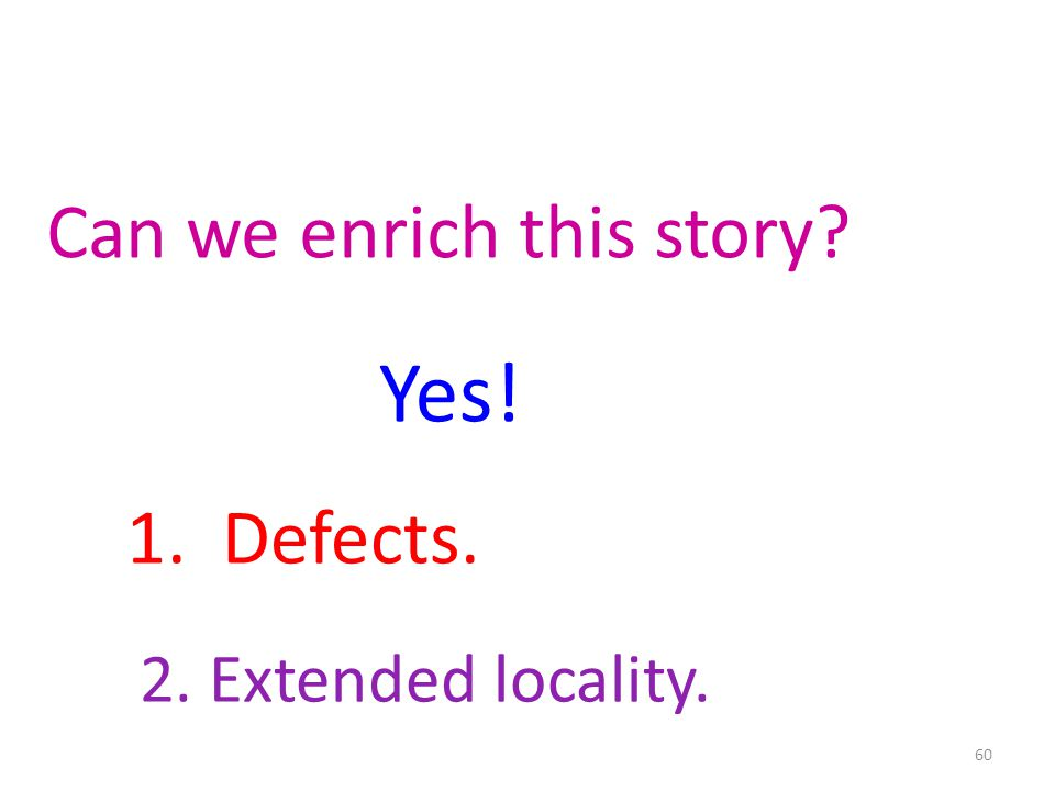 60 Can we enrich this story Yes! 1. Defects. 2. Extended locality.