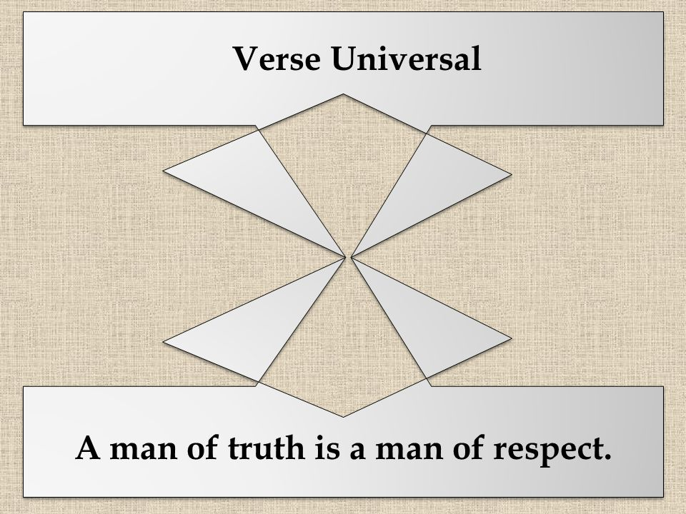 A man of truth is a man of respect. Verse Universal