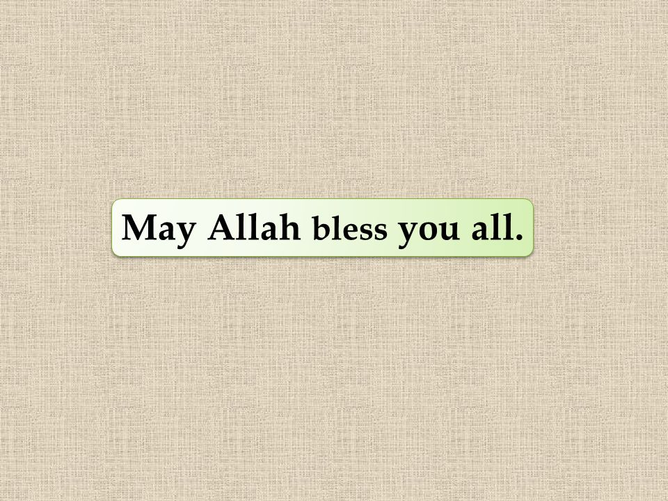 May Allah bless you all.