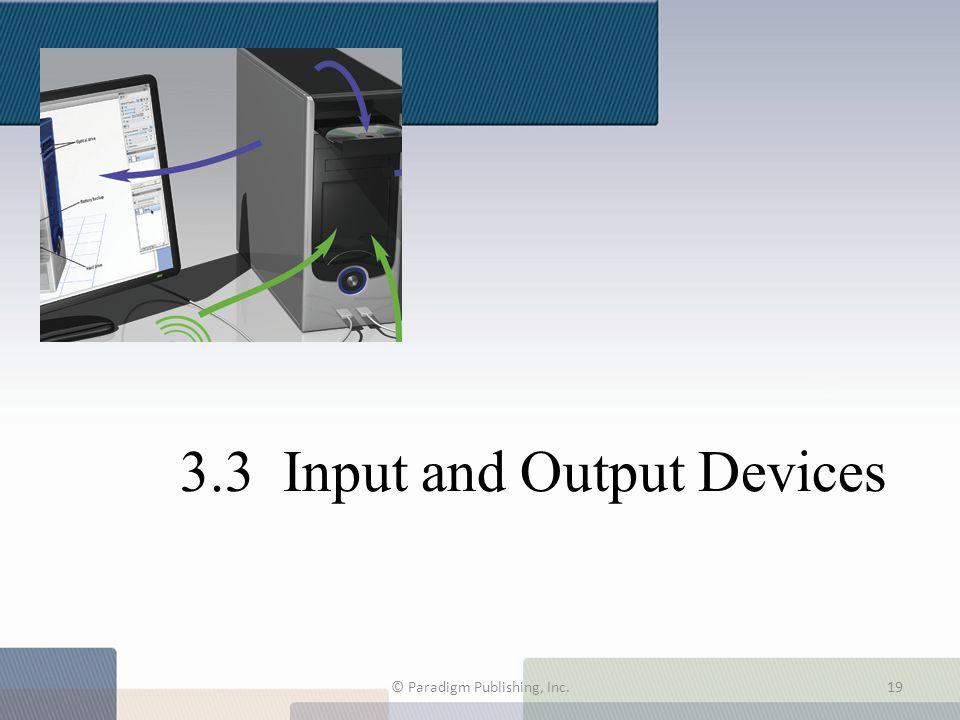 3.3 Input and Output Devices © Paradigm Publishing, Inc.19