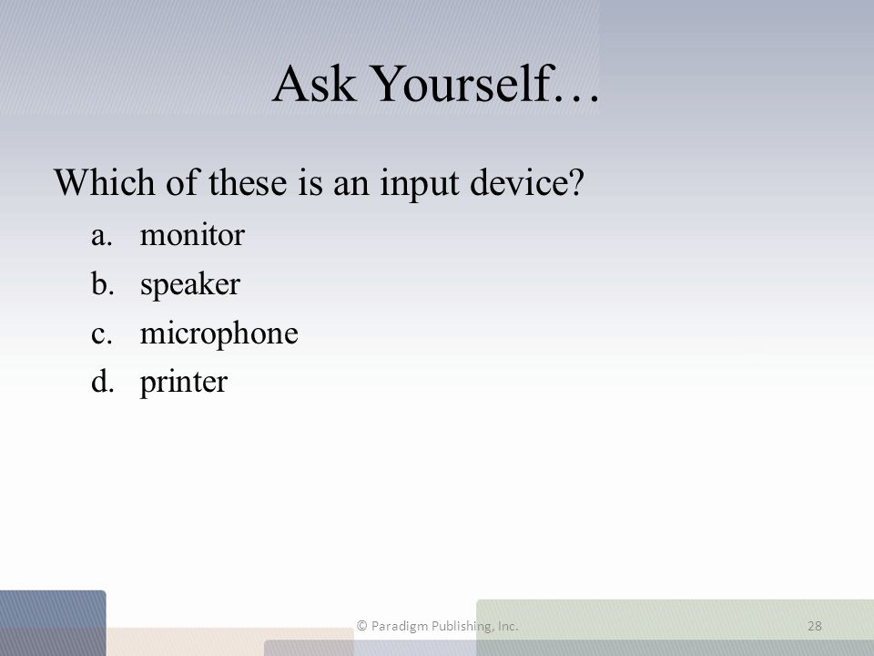Ask Yourself… Which of these is an input device.