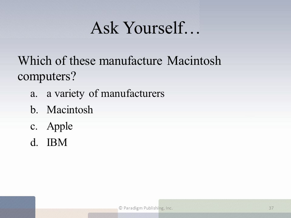 Ask Yourself… Which of these manufacture Macintosh computers.