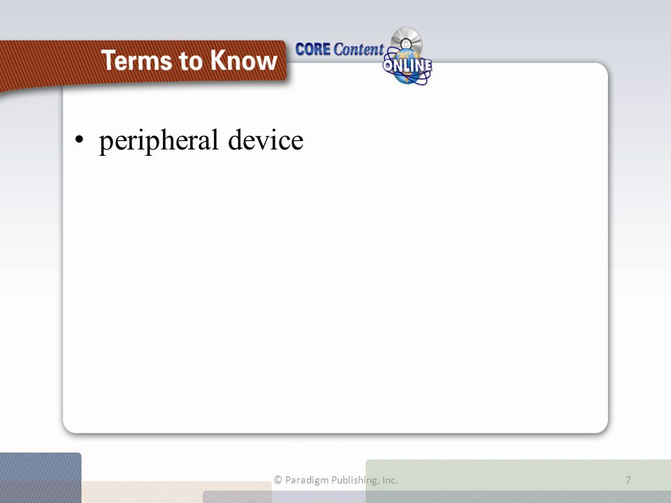 Terms to Know peripheral device © Paradigm Publishing, Inc.7