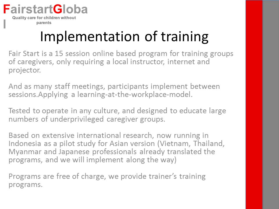 Implementation of training Fair Start is a 15 session online based program for training groups of caregivers, only requiring a local instructor, internet and projector.