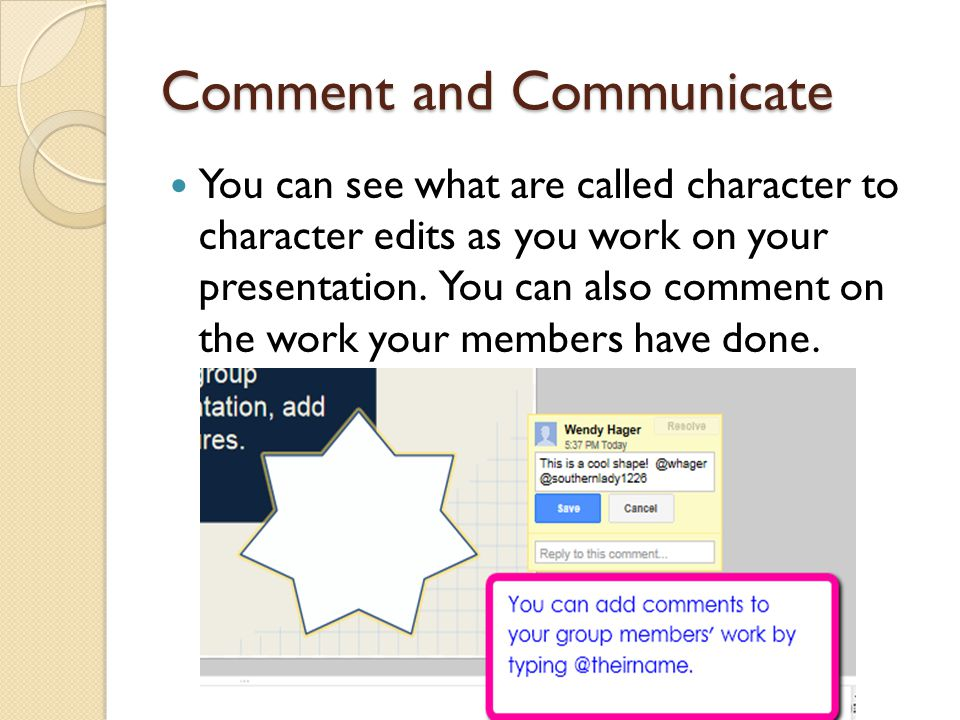 Comment and Communicate You can see what are called character to character edits as you work on your presentation.