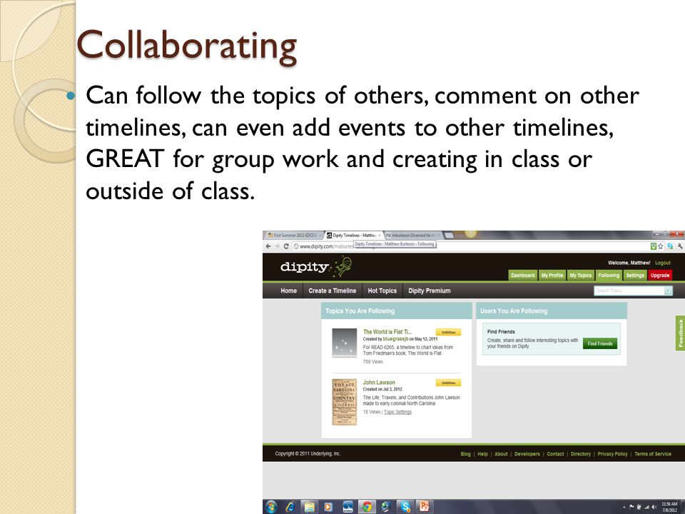 Collaborating Can follow the topics of others, comment on other timelines, can even add events to other timelines, GREAT for group work and creating in class or outside of class.