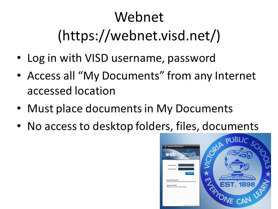 "Webnet (https://webnet.visd.net/) Log in with VISD username, password Access all ""My Documents"" from any Internet accessed location Must place documen"