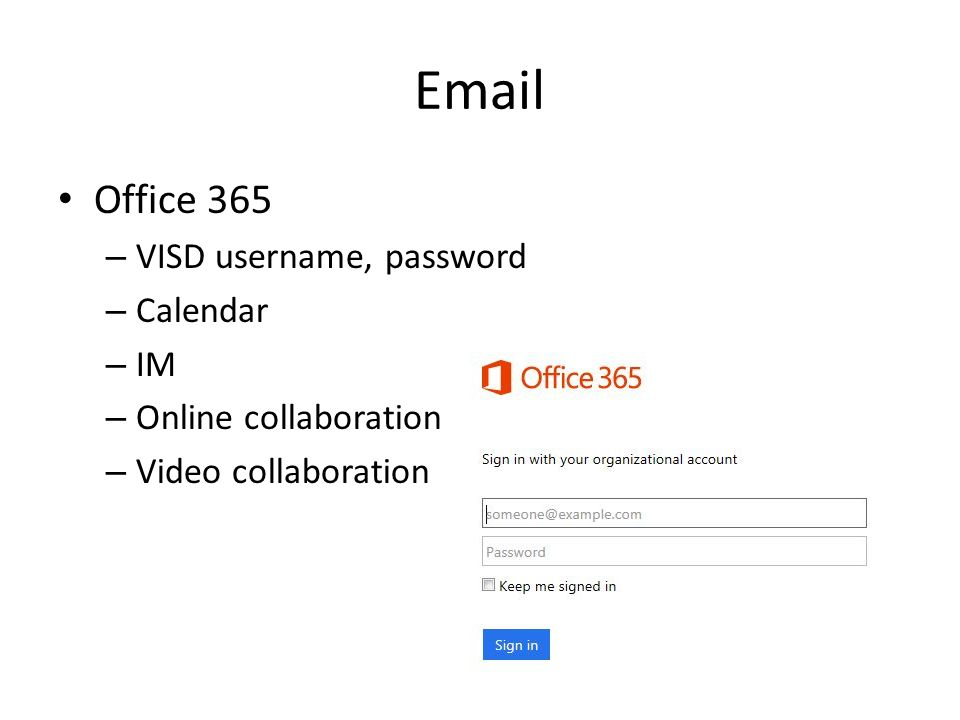 Email Office 365 – VISD username, password – Calendar – IM – Online collaboration – Video collaboration