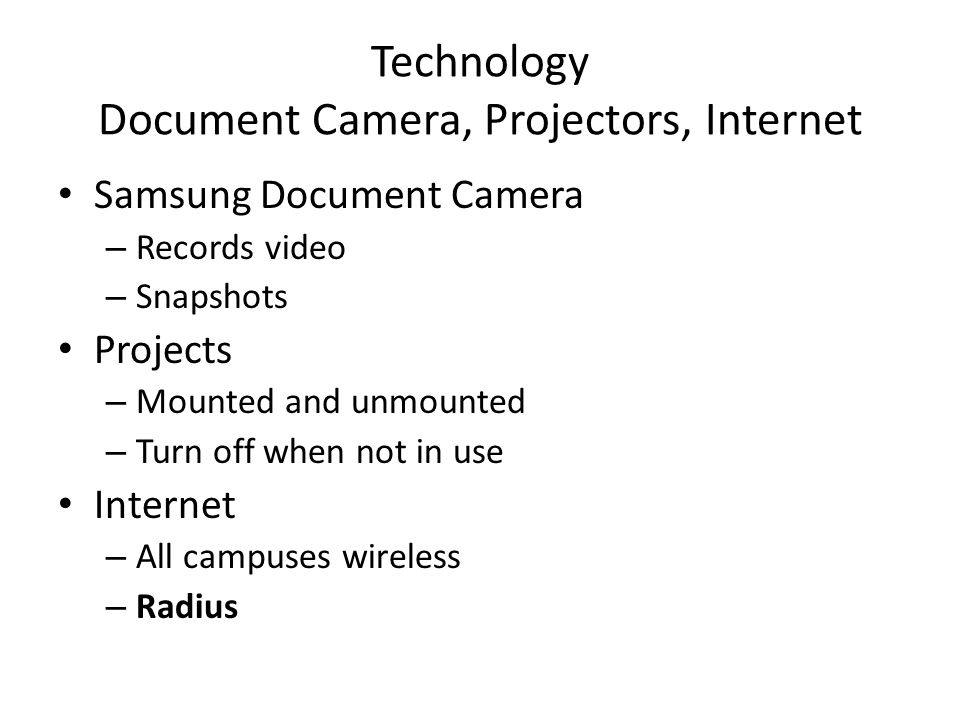 Technology Document Camera, Projectors, Internet Samsung Document Camera – Records video – Snapshots Projects – Mounted and unmounted – Turn off when