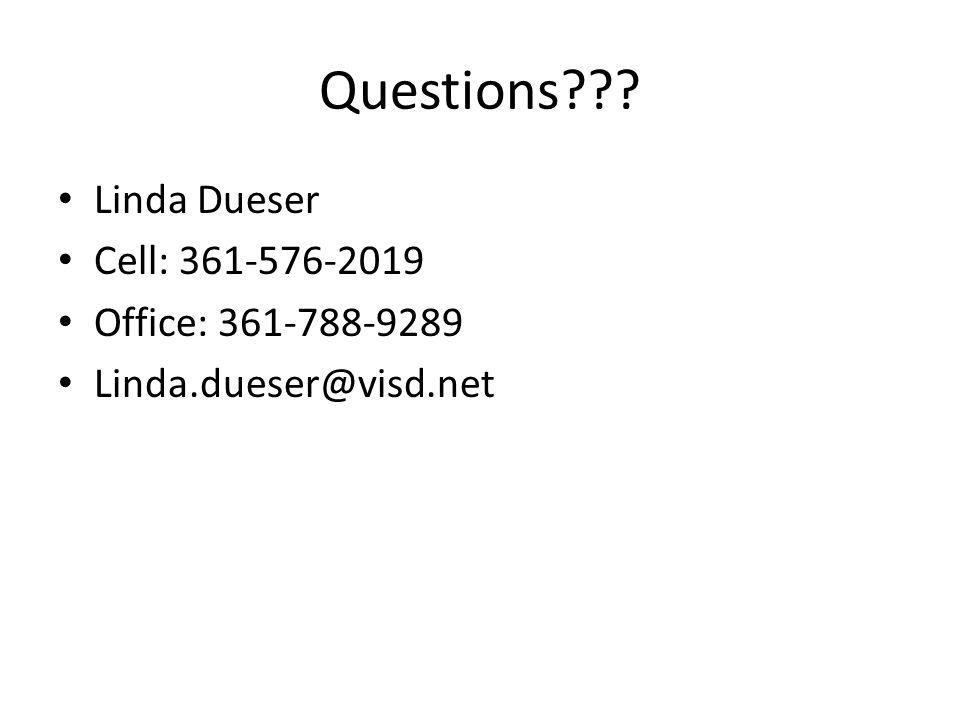Questions Linda Dueser Cell: 361-576-2019 Office: 361-788-9289 Linda.dueser@visd.net