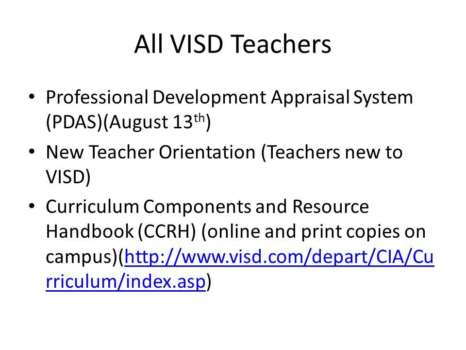 All VISD Teachers Professional Development Appraisal System (PDAS)(August 13 th ) New Teacher Orientation (Teachers new to VISD) Curriculum Components and Resource Handbook (CCRH) (online and print copies on campus)(http://www.visd.com/depart/CIA/Cu rriculum/index.asp)http://www.visd.com/depart/CIA/Cu rriculum/index.asp
