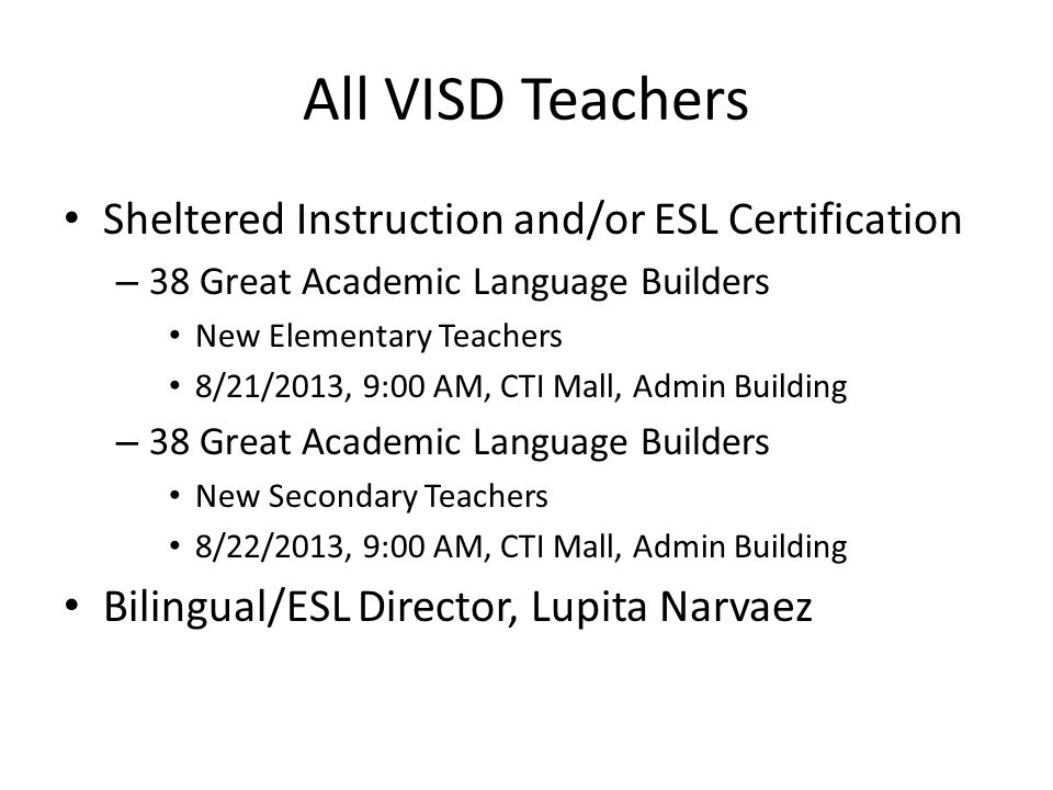 All VISD Teachers Sheltered Instruction and/or ESL Certification – 38 Great Academic Language Builders New Elementary Teachers 8/21/2013, 9:00 AM, CTI