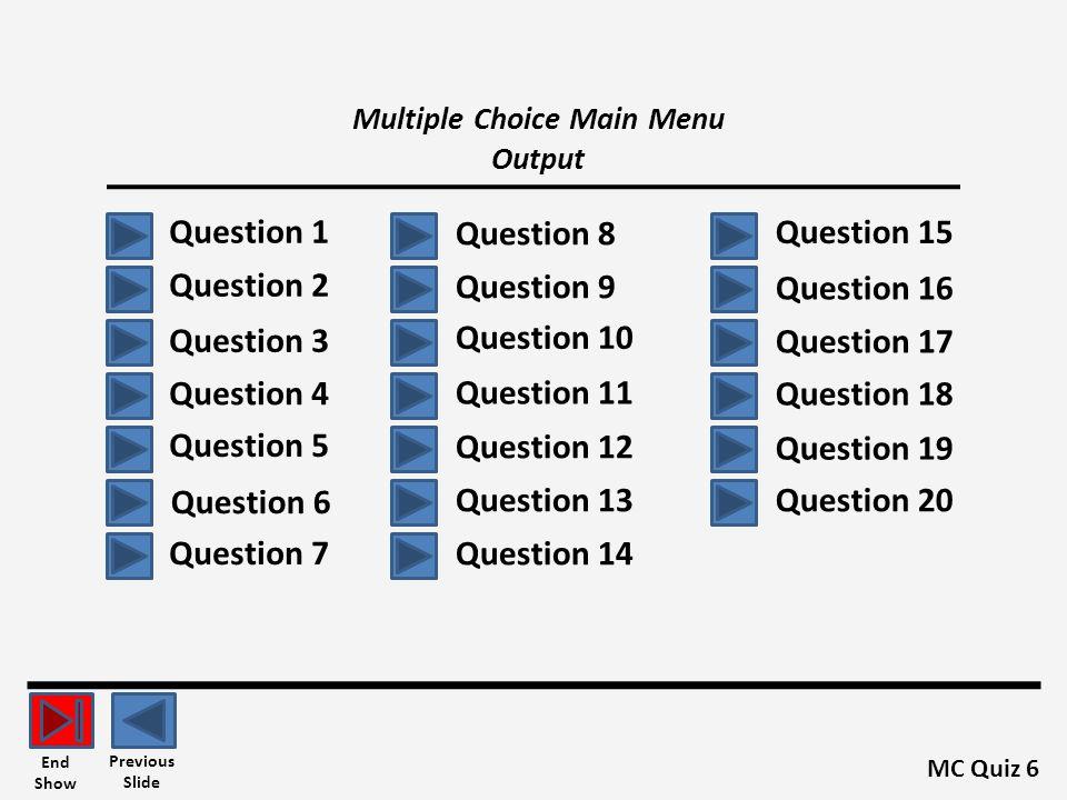 Answer Key Output Q1 = B Quiz 6 Previous Slide End Show Q2 = D Q3 = D Q4 = D Q5 = C Q8 = A Q6 = C Q7 = B Q9 = B Q10 = C Q11 = B Q12 = D Q13 = D Q14 = B Q15 = A Q16 = B Q17 = C Q18 = C Q19 = C Q20 = B Main Menu