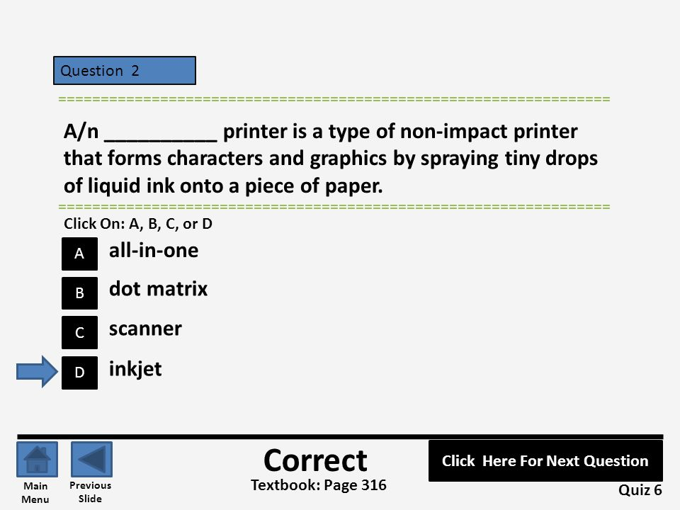 Question 19 C B A D ================================================================= A/n __________ produces printed images when tiny wire pins on a print head mechanism strike an inked ribbon.
