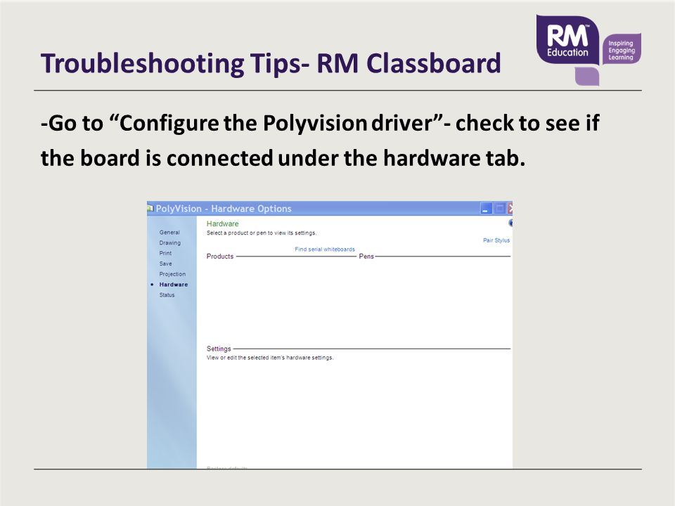 Troubleshooting Tips- RM Classboard -Go to Configure the Polyvision driver - check to see if the board is connected under the hardware tab.