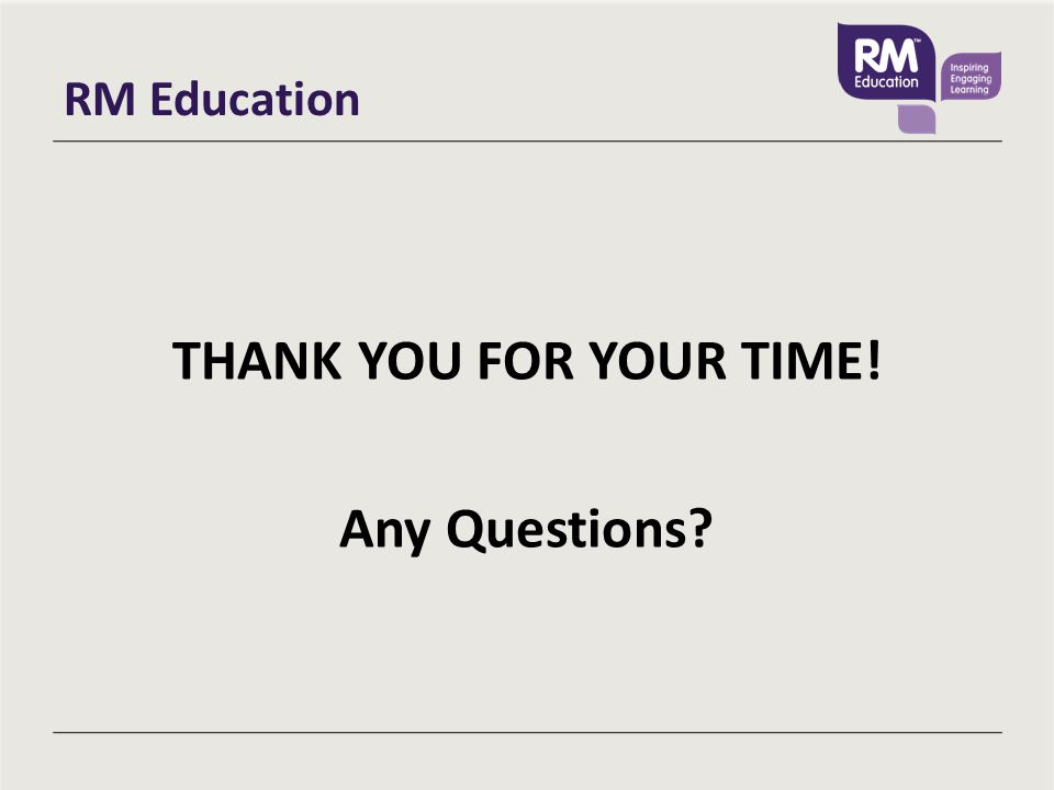 RM Education THANK YOU FOR YOUR TIME! Any Questions
