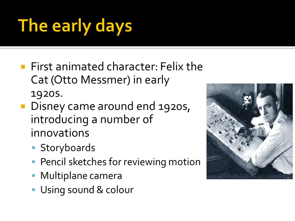  First animated character: Felix the Cat (Otto Messmer) in early 1920s.