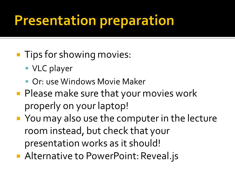  Tips for showing movies:  VLC player  Or: use Windows Movie Maker  Please make sure that your movies work properly on your laptop.