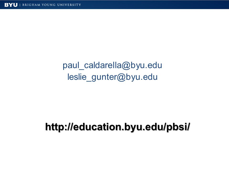 paul_caldarella@byu.edu leslie_gunter@byu.edu http://education.byu.edu/pbsi/