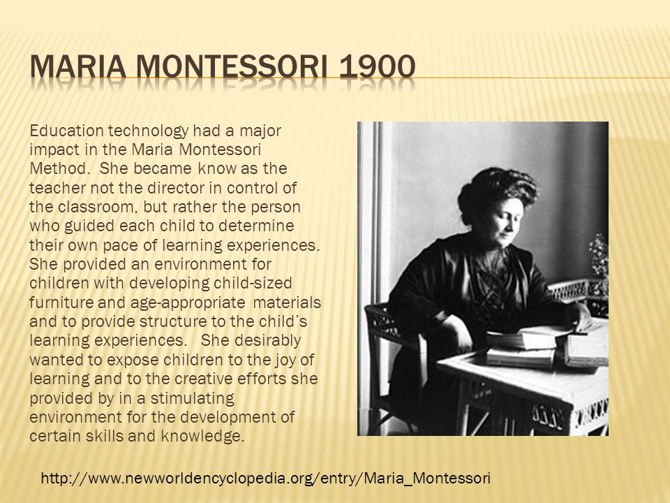 Education technology had a major impact in the Maria Montessori Method.