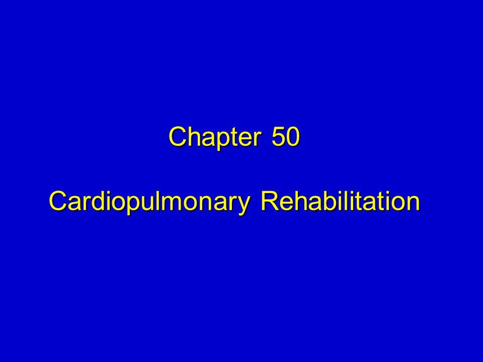 Chapter 50 Cardiopulmonary Rehabilitation Chapter 50 Cardiopulmonary Rehabilitation