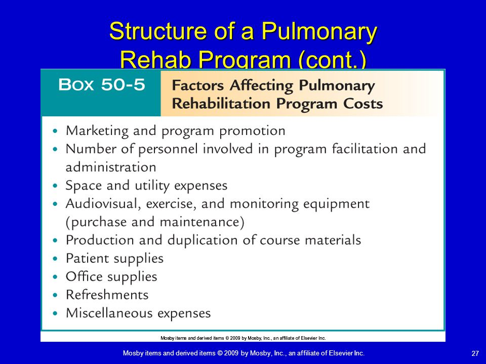 Mosby items and derived items © 2009 by Mosby, Inc., an affiliate of Elsevier Inc. 27 Structure of a Pulmonary Rehab Program (cont.)