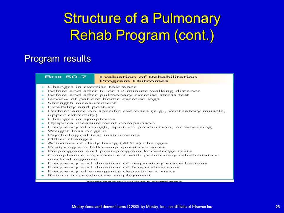 Mosby items and derived items © 2009 by Mosby, Inc., an affiliate of Elsevier Inc. 28 Structure of a Pulmonary Rehab Program (cont.) Program results
