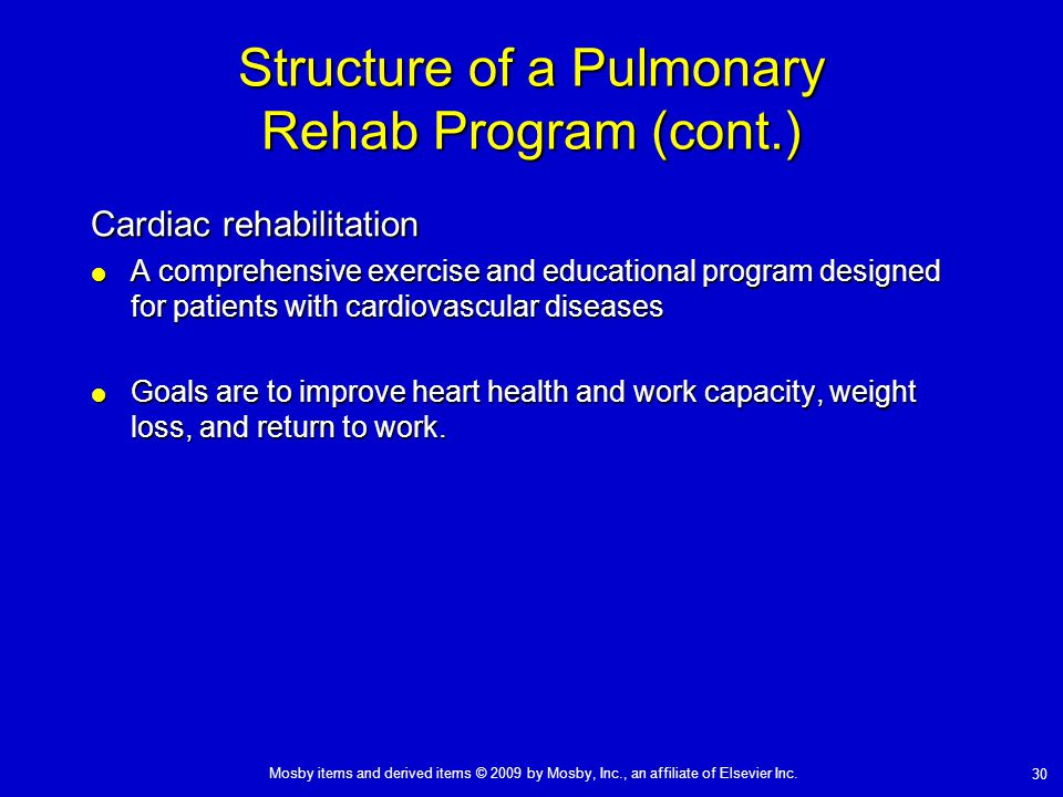 Mosby items and derived items © 2009 by Mosby, Inc., an affiliate of Elsevier Inc. 30 Structure of a Pulmonary Rehab Program (cont.) Cardiac rehabilit