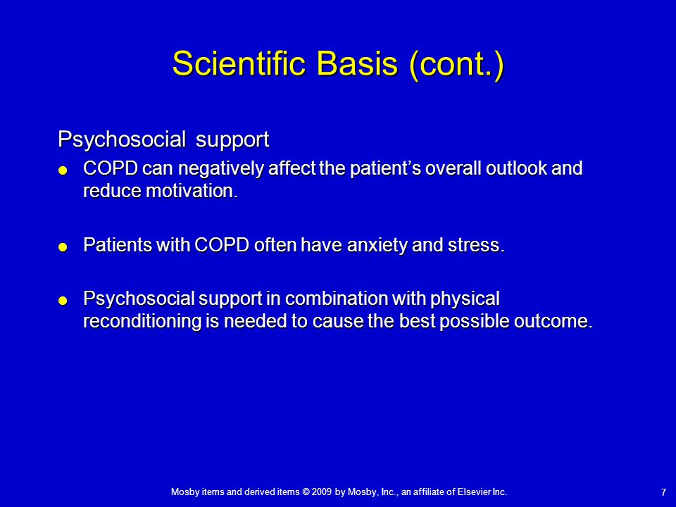 Mosby items and derived items © 2009 by Mosby, Inc., an affiliate of Elsevier Inc. 7 Scientific Basis (cont.) Psychosocial support  COPD can negative
