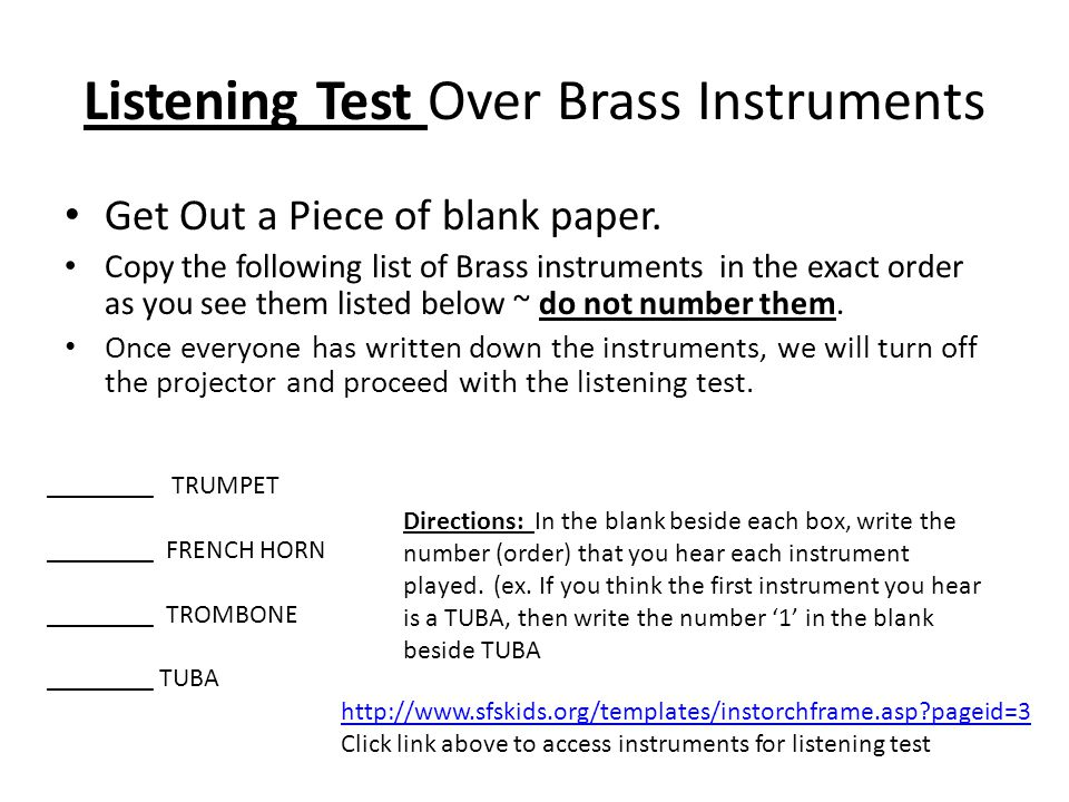 Listening Test Over Brass Instruments Get Out a Piece of blank paper. Copy the following list of Brass instruments in the exact order as you see them