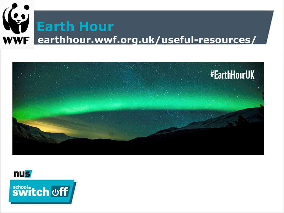 Earth Hour earthhour.wwf.org.uk/useful-resources/