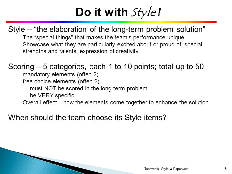 "Do it with Style ! Style – ""the elaboration of the long-term problem solution"" -The ""special things"" that makes the team's performance unique - -Showc"