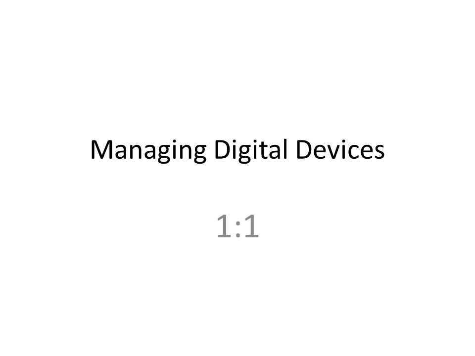 Managing Digital Devices 1:1