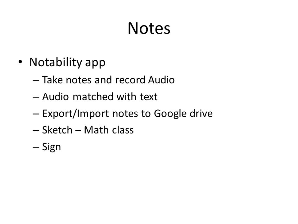 Notes Notability app – Take notes and record Audio – Audio matched with text – Export/Import notes to Google drive – Sketch – Math class – Sign