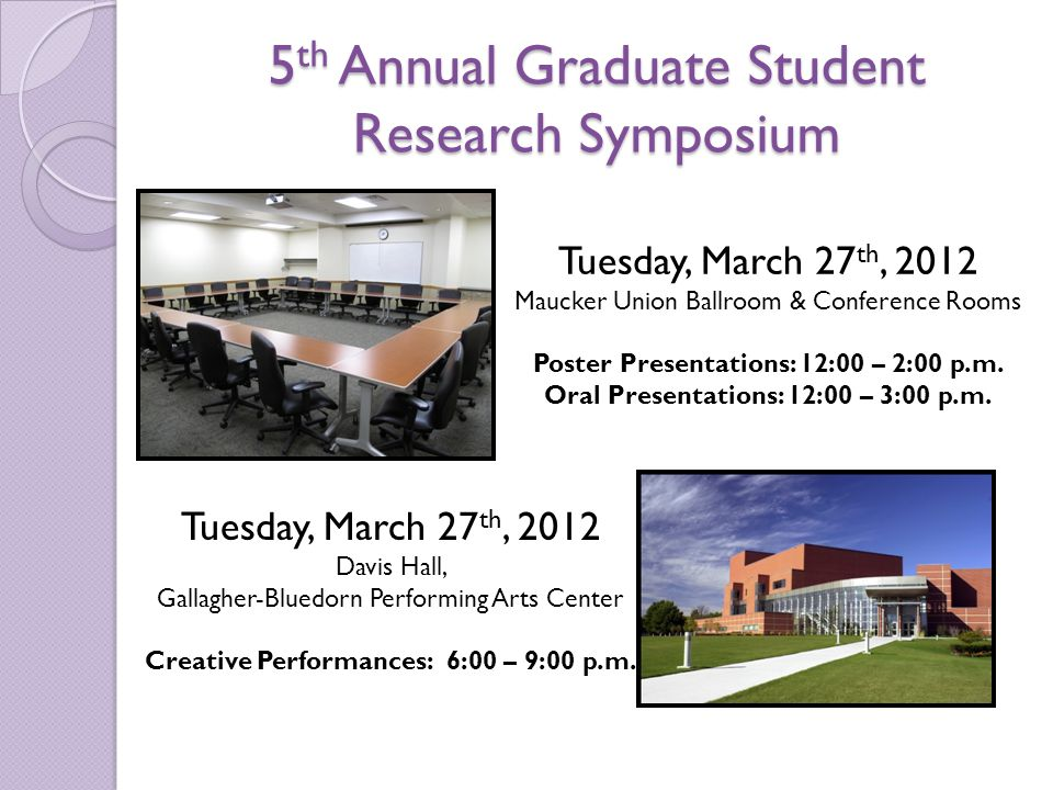 Remember… Registration forms must be completed and submitted no later than February 20th, 2012 Registration Form: ◦ http://www.grad.uni.edu/graduate-student- symposium http://www.grad.uni.edu/graduate-student- symposium Submit forms to gradlife@uni.edu