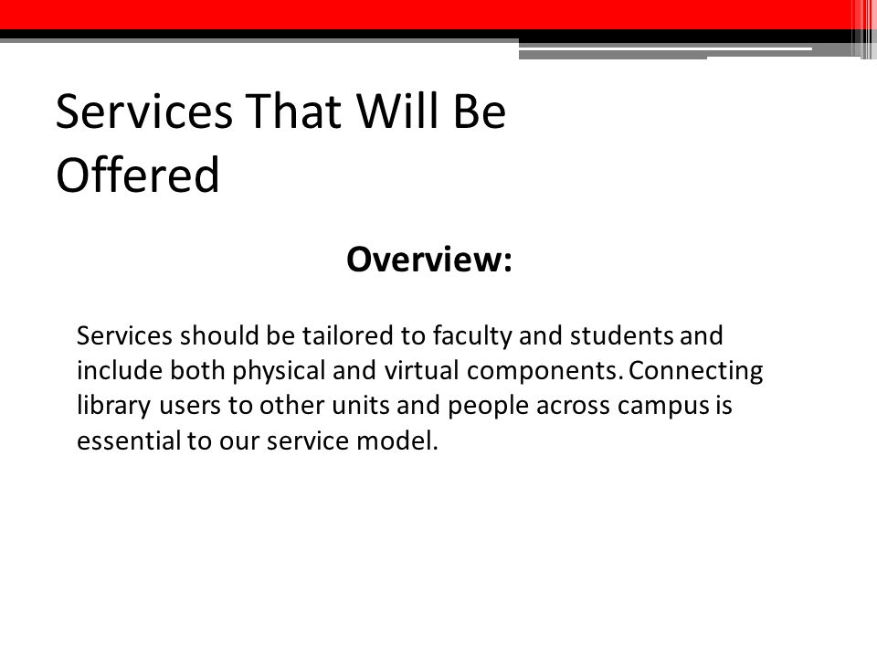 Services That Will Be Offered Overview: Services should be tailored to faculty and students and include both physical and virtual components. Connecti