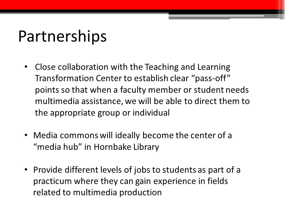 """Partnerships Close collaboration with the Teaching and Learning Transformation Center to establish clear """"pass-off"""" points so that when a faculty memb"""